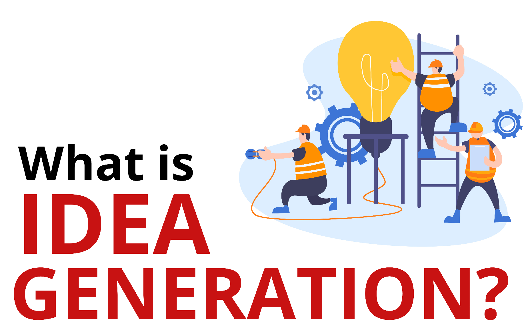Idea Generation – Techniques, Tools, Examples, Sources And Activities