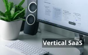 vertical saas, vertical saas companies, What is vertical saas, vertical saas landscape, vertical saas examples
