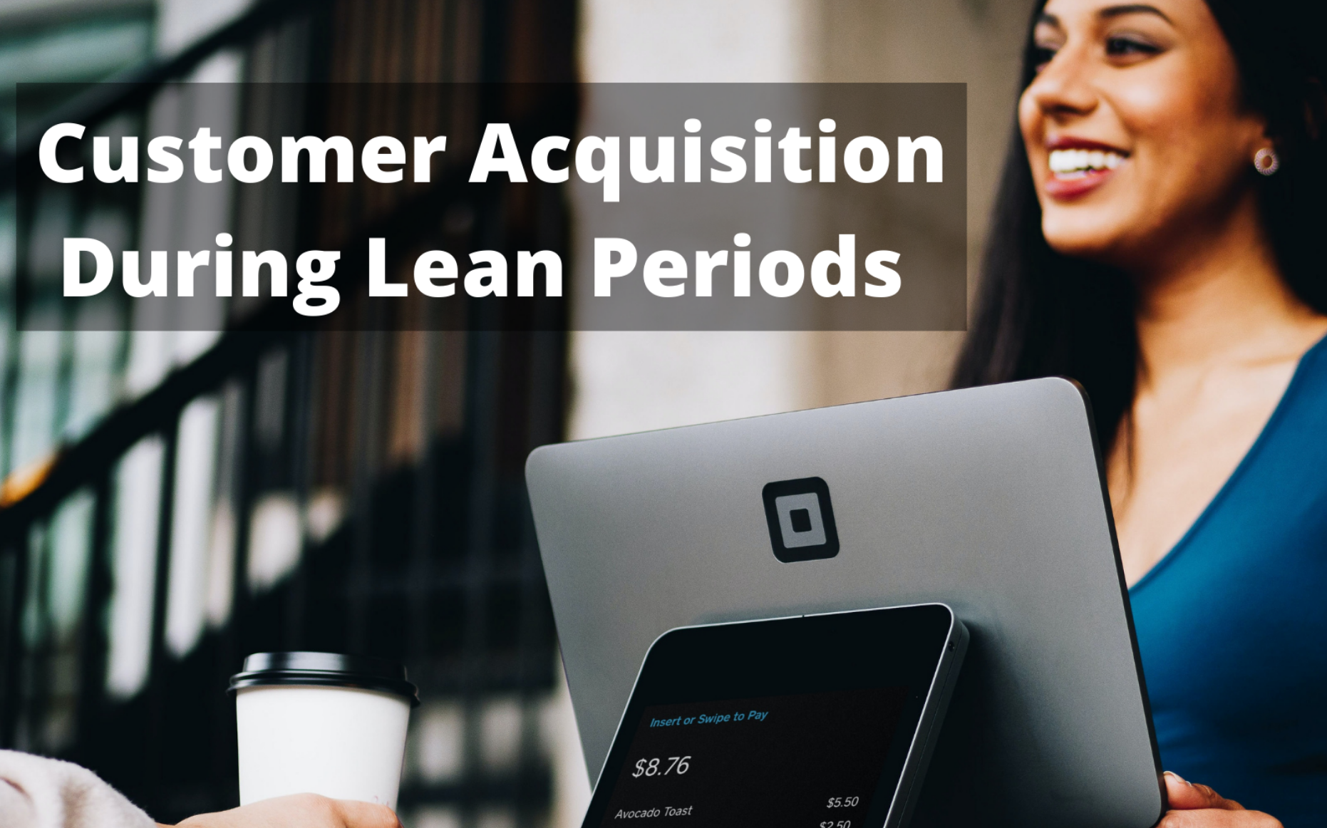 How to Boost Customer Acquisition During Lean Periods