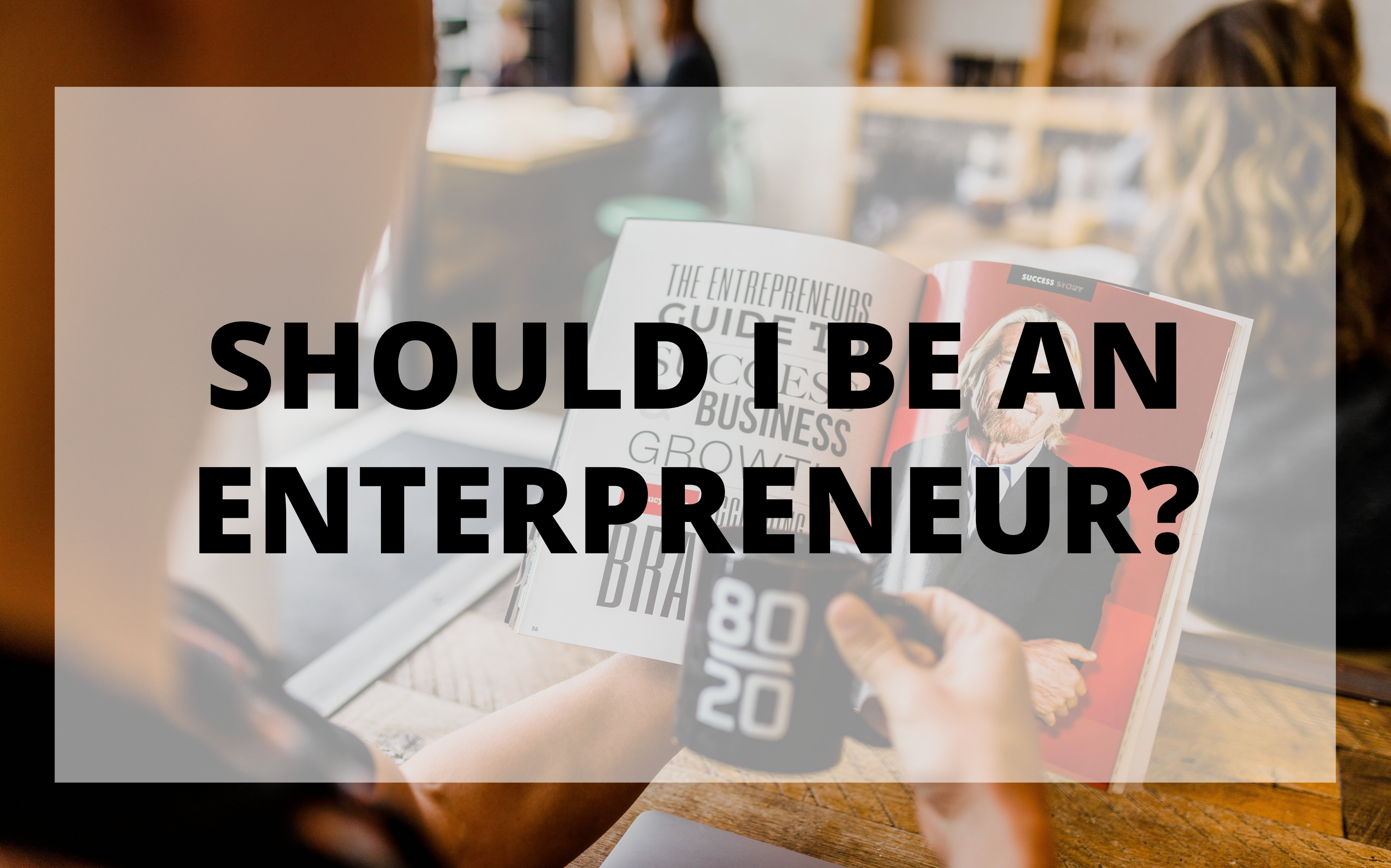 Should I Be An Entrepreneur – Find Out the Answer
